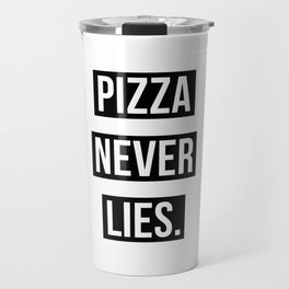 PIZZA NEVER LIES Travel Mug