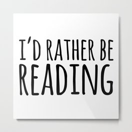 I'd Rather Be Reading  Metal Print