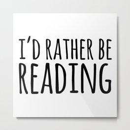 I'd Rather Be Reading  Metal Print