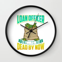 If I Wasn't a Good Loan Officer I Would Be Dead Wall Clock