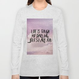 Life is tough my darling but so are you Long Sleeve T-shirt