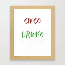 Cinco de Drinko Bitchachos Framed Art Print