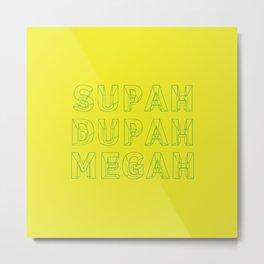 SUPAH DUPAH MEGAH BRIGHT Metal Print
