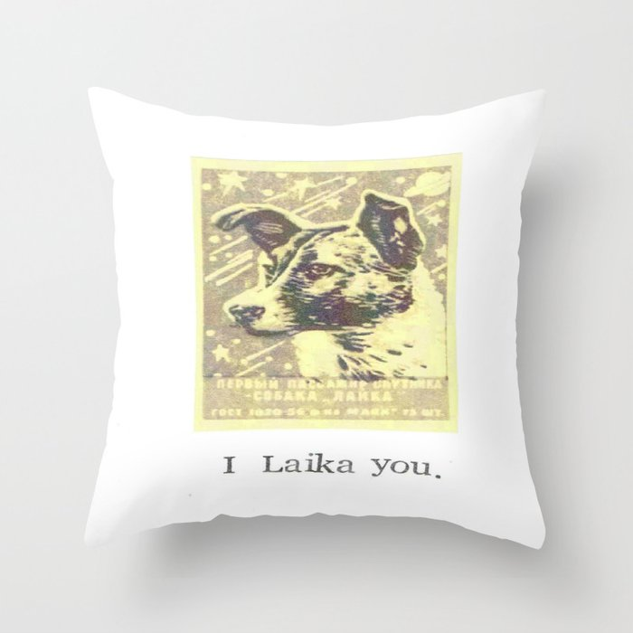 I Laika You Throw Pillow