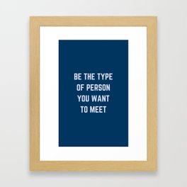 BE THE TYPE OF PERSON YOU WANT TO MEET Framed Art Print