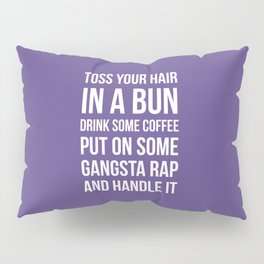 Toss Your Hair in a Bun, Coffee, Gangsta Rap & Handle It (Ultra Violet) Pillow Sham