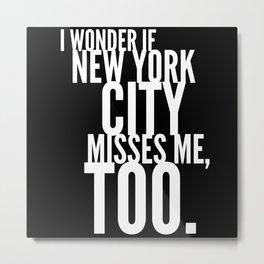 I Wonder If New York City Misses Me Too Metal Print