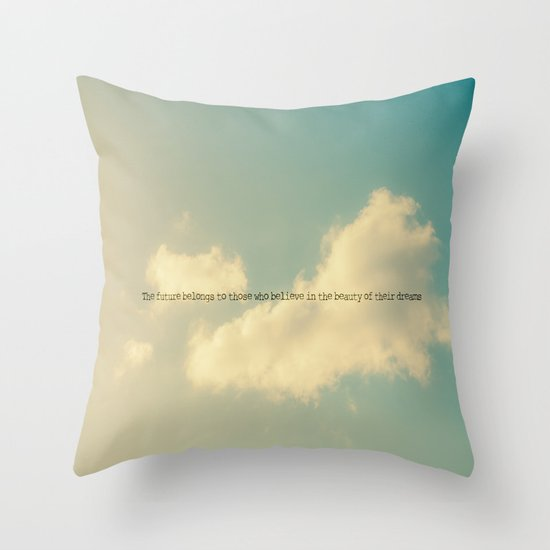 The future belongs to those who believe in the beauty of their dreams II Throw Pillow