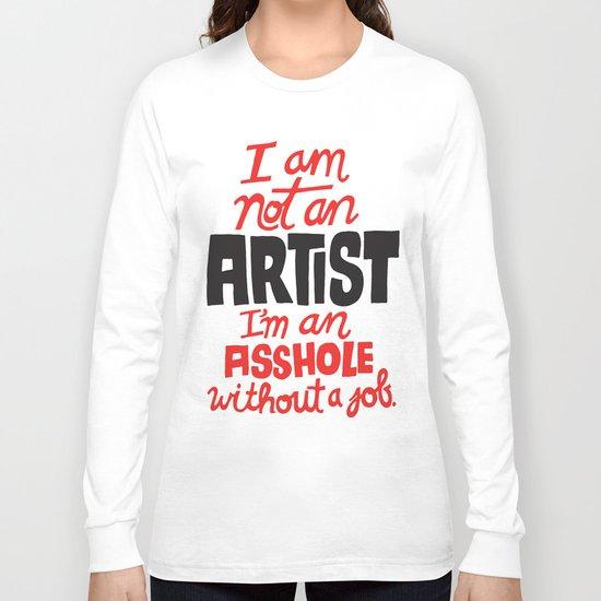 Not an Artist... Long Sleeve T-shirt