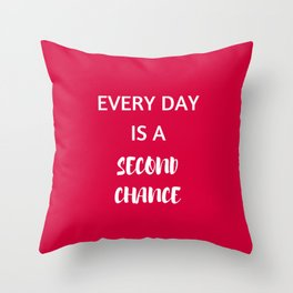 EVERY DAY IS A SECOND CHANCE - STAY OPTIMISTIC Throw Pillow