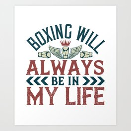 Boxing will always be in my life Art Print