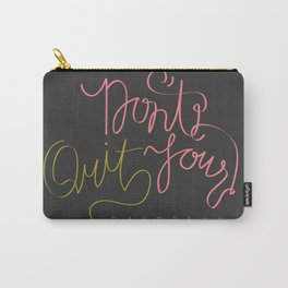 don't quit your daydream. Carry-All Pouch