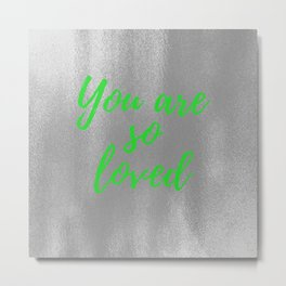 You are So Loved - Silver and Green Metal Print