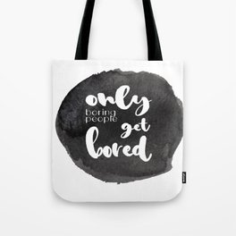 Only Boring People Get Bored - Watercolor and Typography - Black & White Saying Tote Bag