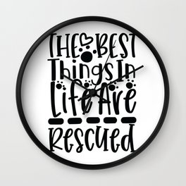 The Best Things In Life Are Rescued - Funny Dog and Cat Lover humor - Cute typography - Lovely quotes illustration Wall Clock