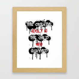 The Creative Adult Is The Child Who Survived Framed Art Print