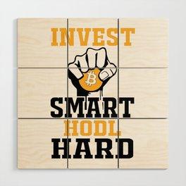 Invest Smart, HODL hard Bitcoin Wood Wall Art