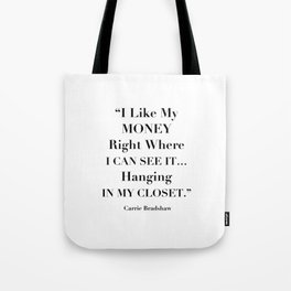 I Like My Money Right Where I Can See It… Hanging In My Closet. -Carrie Bradshaw Tote Bag