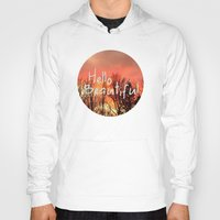 hello beautiful Hoodies featuring Hello Beautiful  by Rachel Burbee