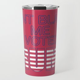Dont Blame Me I Voted Trump Travel Mug