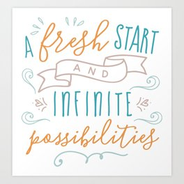 A Fresh start and infinite possibilities Art Print