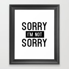Sorry I'm Not Sorry Framed Art Print