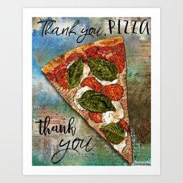 Thank You, Pizza...Thank You Art Print