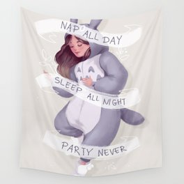 Nap All Day, Sleep All Night, Party Never! Wall Tapestry