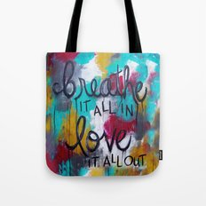 Breathe it all in. Love it all out. Tote Bag