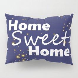 Home Sweet Home Pillow Sham