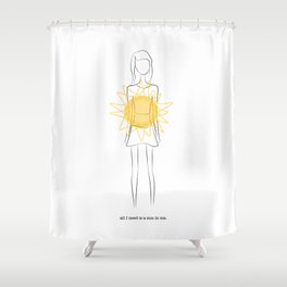 all I need is a sun in me Shower Curtain