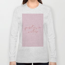POSITIVE VIBES ONLY - Pink Long Sleeve T-shirt
