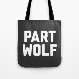 Part Wolf Funny Quote Tote Bag