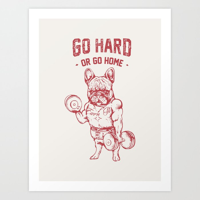 GO HARD OR GO HOME FRENCHIE Kunstdrucke