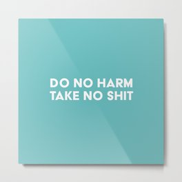Do No Harm Take No Shit - Aqua Metal Print