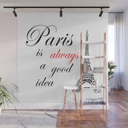 Paris Is Always A Good Idea Wall Mural