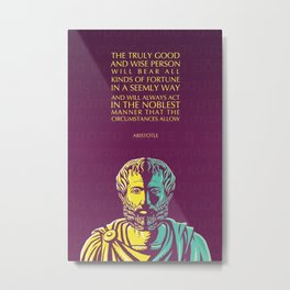 Aristotle Inspirational Quote: The Truly Good and Wise Person Metal Print