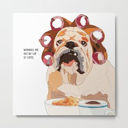 English Bulldog-Mornings are not my cup of coffee! Metal Print