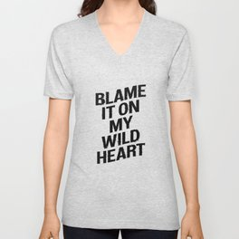 BLAME IT ON MY WILD HEART whimsical motivational typography in black and white home wall decor Unisex V-Neck