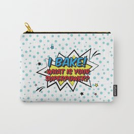 I bake. What is your superpower? Carry-All Pouch