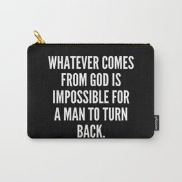 Whatever comes from God is impossible for a man to turn back Carry-All Pouch