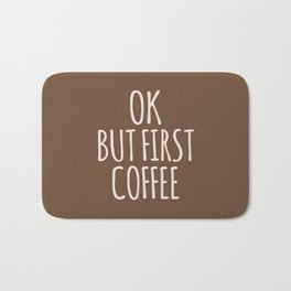 OK BUT FIRST COFFEE (Brown) Bath Mat
