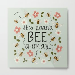 It's Gonna Bee A-Okay Metal Print