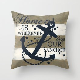 Home Is Wherever We Drop Our Anchor Throw Pillow