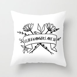 Cliffhangers Are So Throw Pillow