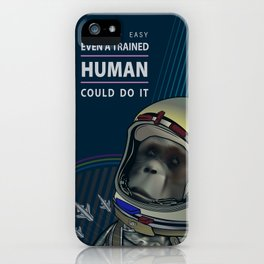 Even a Trained Human Could Do It iPhone Case