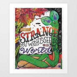 Be the Strange You Wish to See in the World Art Print