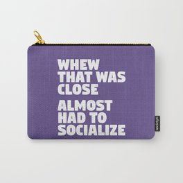 Whew That Was Close Almost Had To Socialize (Ultra Violet) Carry-All Pouch