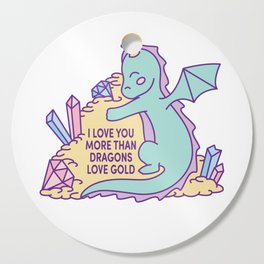 I love you more than dragons love gold Cutting Board
