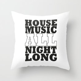 House Music All Night Long, the perfect dj house music dj gift. Throw Pillow